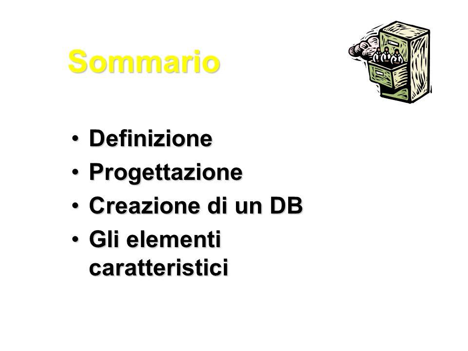 Sommario Definizione Progettazione Creazione di un DB