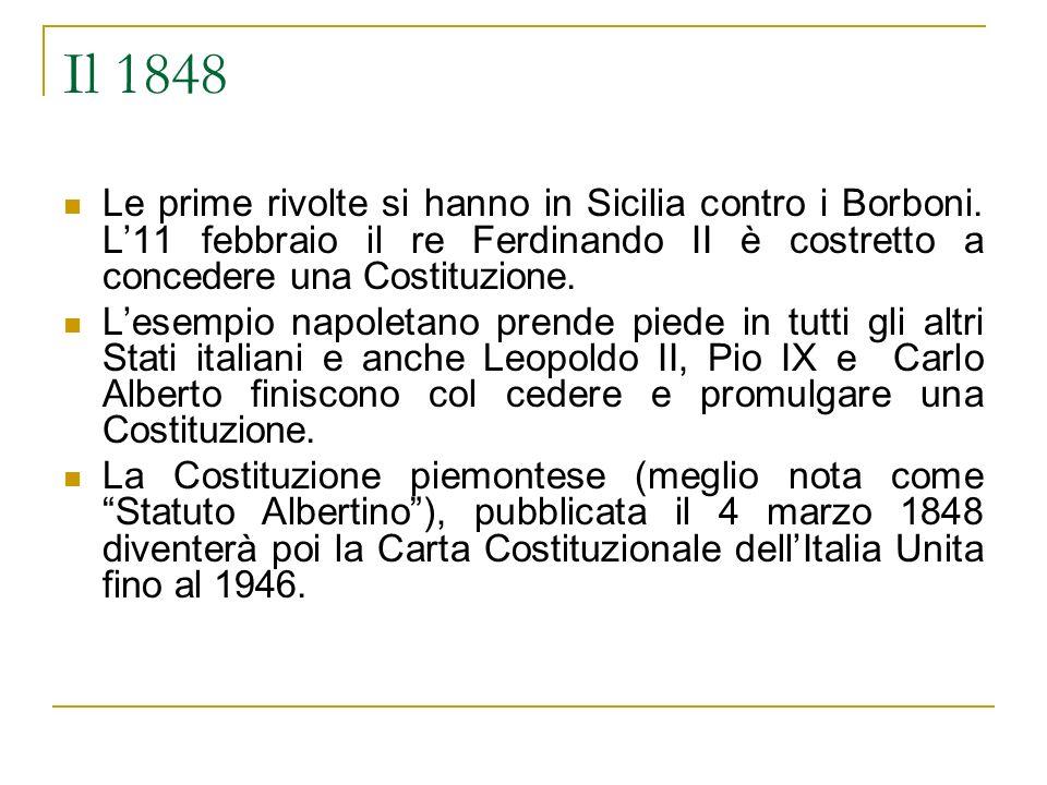 Il 1848 Le prime rivolte si hanno in Sicilia contro i Borboni. L'11 febbraio il re Ferdinando II è costretto a concedere una Costituzione.