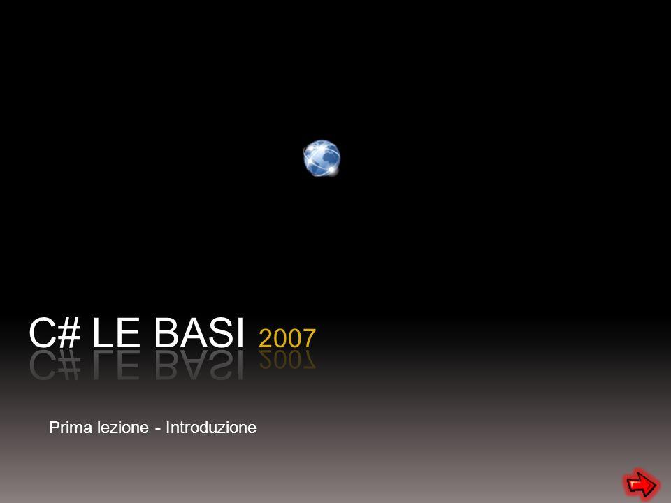 C# LE BASI 2007 Prima lezione - Introduzione