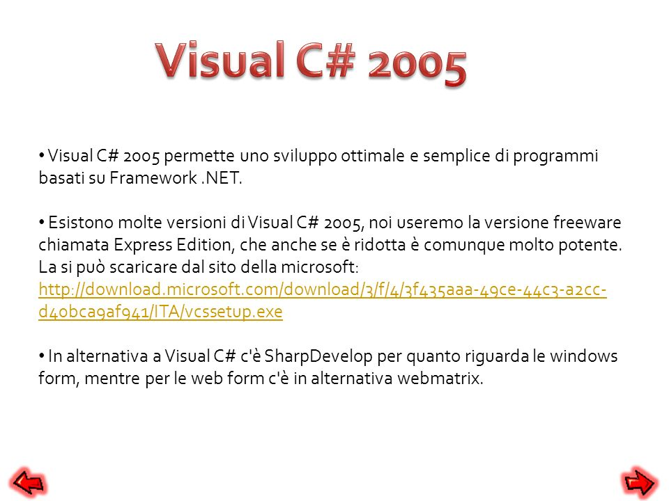 Visual C# 2005 Visual C# 2005 permette uno sviluppo ottimale e semplice di programmi basati su Framework .NET.