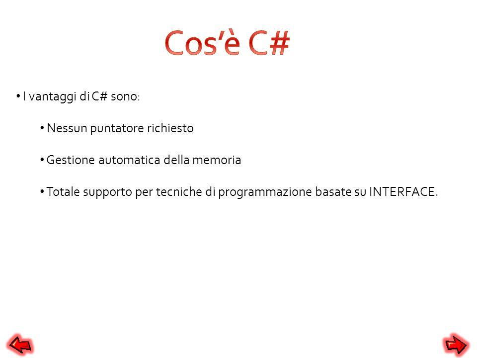 Cos'è C# I vantaggi di C# sono: Nessun puntatore richiesto