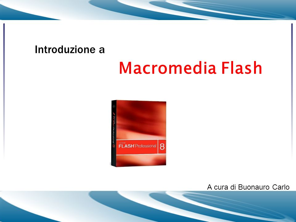 Introduzione a Macromedia Flash A cura di Buonauro Carlo