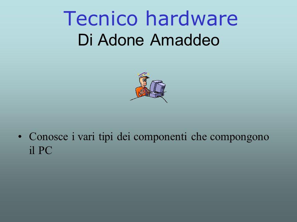 Tecnico hardware Di Adone Amaddeo