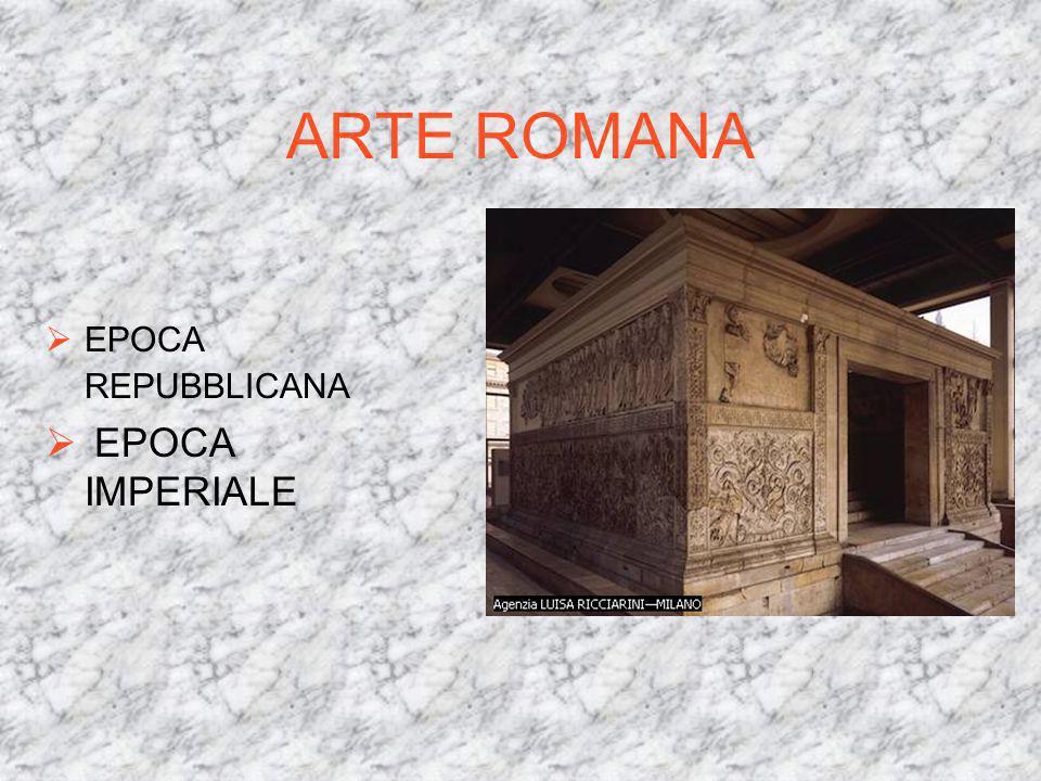 ARTE ROMANA EPOCA REPUBBLICANA EPOCA IMPERIALE