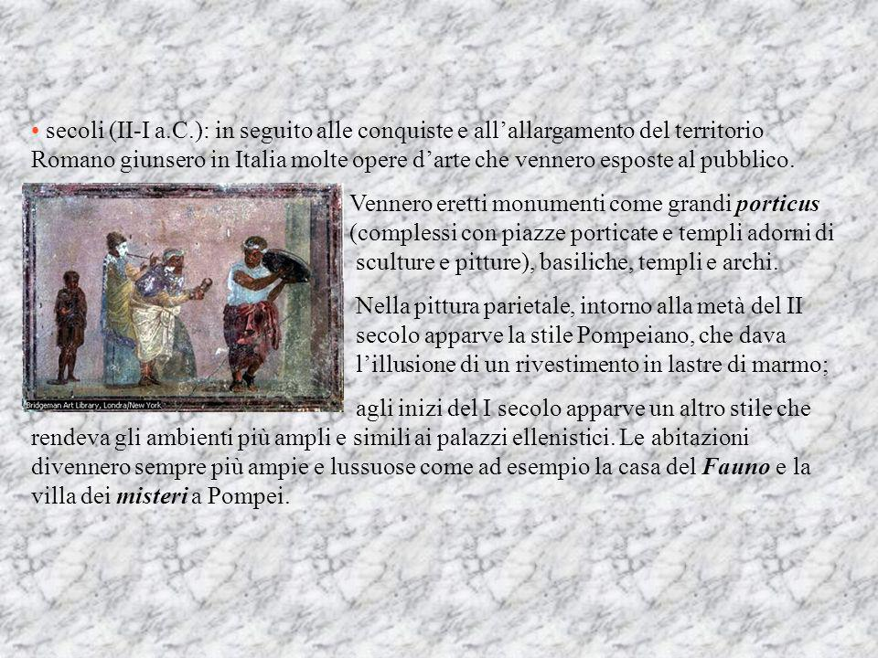 secoli (II-I a.C.): in seguito alle conquiste e all'allargamento del territorio Romano giunsero in Italia molte opere d'arte che vennero esposte al pubblico.