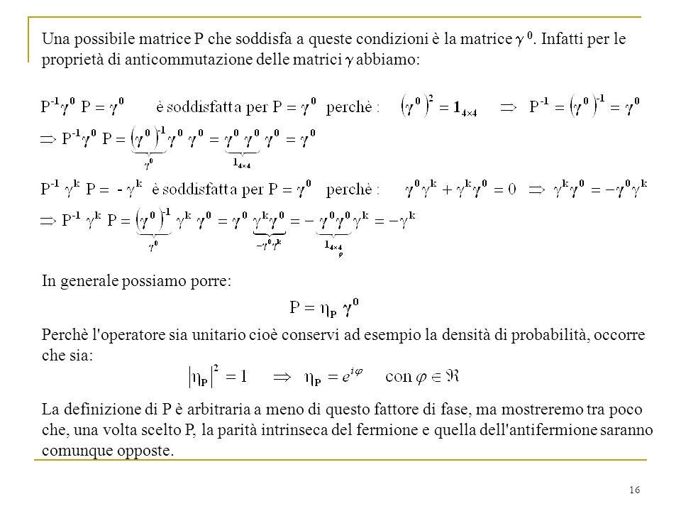 Una possibile matrice P che soddisfa a queste condizioni è la matrice g 0. Infatti per le proprietà di anticommutazione delle matrici g abbiamo: