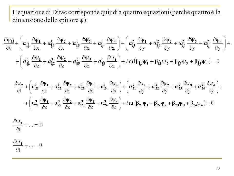 L equazione di Dirac corrisponde quindi a quattro equazioni (perchè quattro è la dimensione dello spinore y):