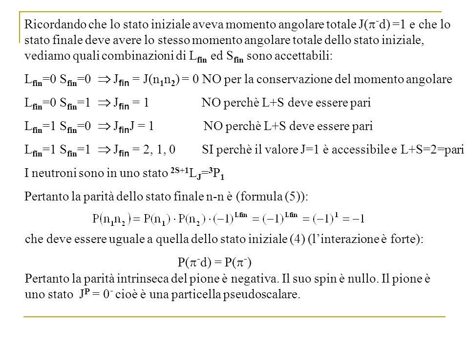 Ricordando che lo stato iniziale aveva momento angolare totale J(p-d) =1 e che lo stato finale deve avere lo stesso momento angolare totale dello stato iniziale, vediamo quali combinazioni di Lfin ed Sfin sono accettabili: