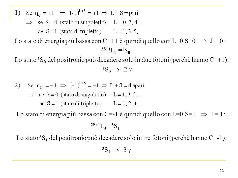1) Lo stato di energia più bassa con C=+1 è quindi quello con L=0 S=0  J = 0: 2S+1LJ =1S0.
