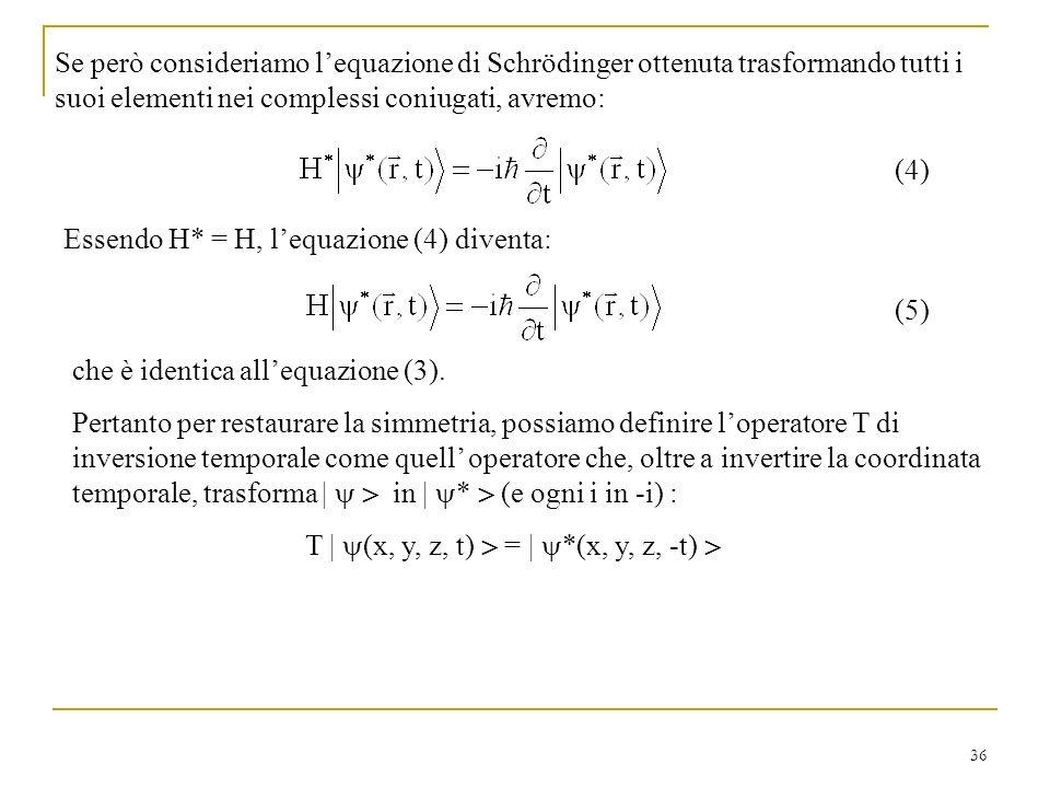 Se però consideriamo l'equazione di Schrödinger ottenuta trasformando tutti i suoi elementi nei complessi coniugati, avremo: