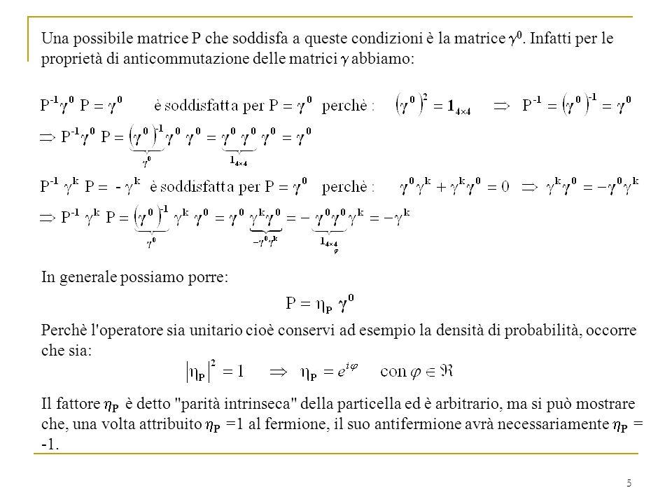 Una possibile matrice P che soddisfa a queste condizioni è la matrice g0. Infatti per le proprietà di anticommutazione delle matrici g abbiamo: