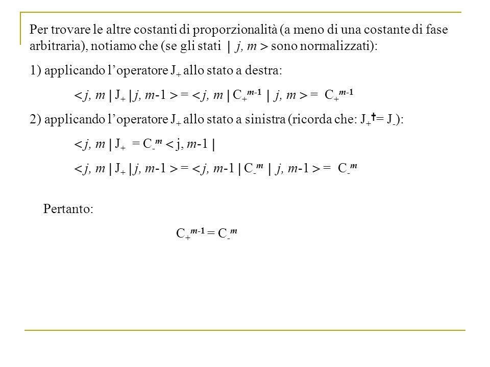 Per trovare le altre costanti di proporzionalità (a meno di una costante di fase arbitraria), notiamo che (se gli stati  j, m  sono normalizzati):