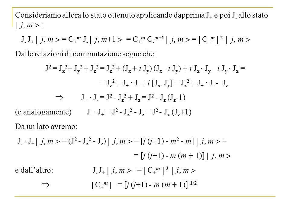 Consideriamo allora lo stato ottenuto applicando dapprima J+ e poi J- allo stato  j, m  :