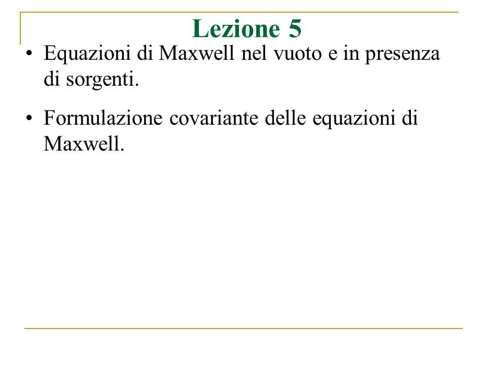 Lezione 5 Equazioni di Maxwell nel vuoto e in presenza di sorgenti.