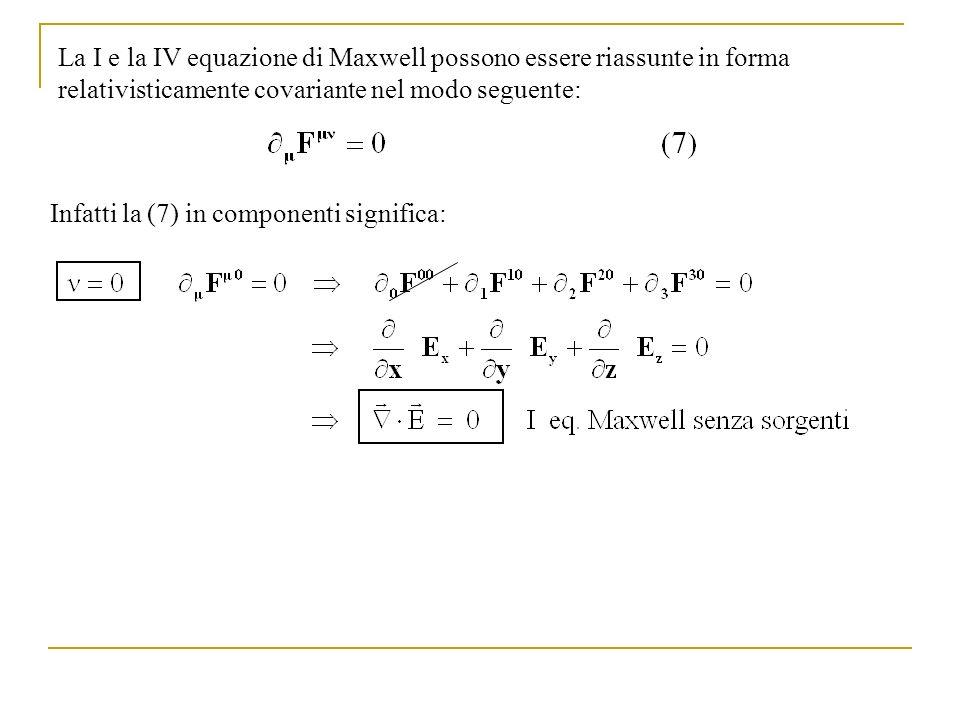 La I e la IV equazione di Maxwell possono essere riassunte in forma relativisticamente covariante nel modo seguente: