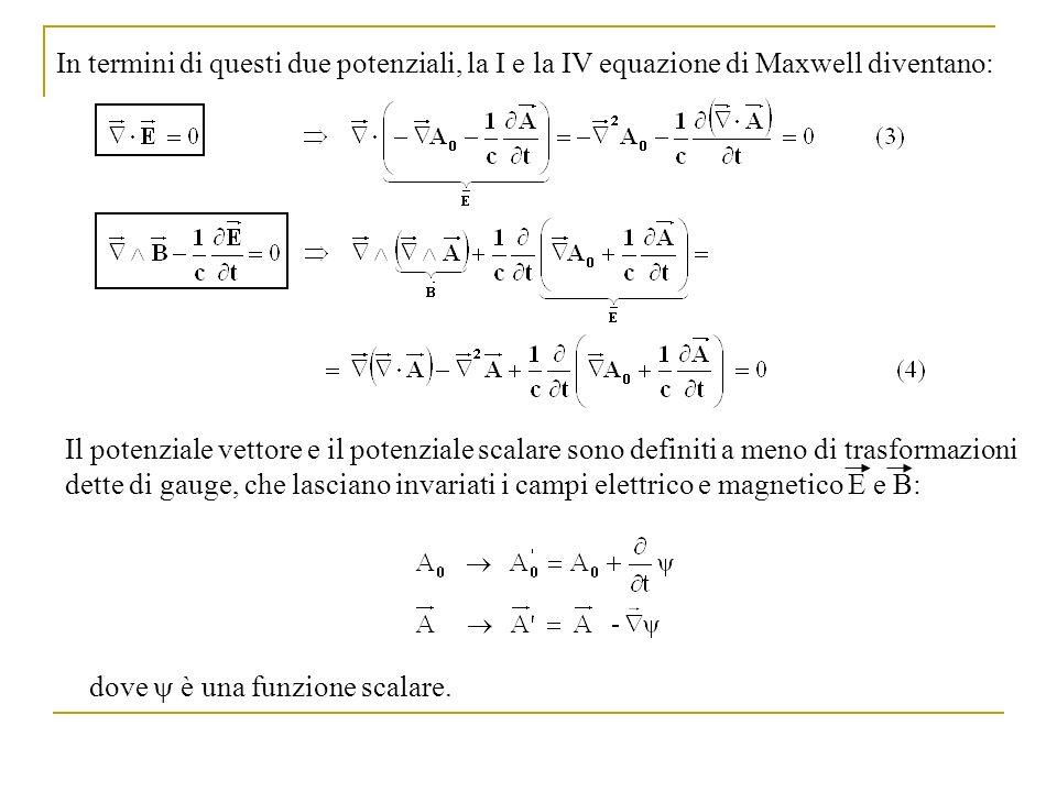 In termini di questi due potenziali, la I e la IV equazione di Maxwell diventano: