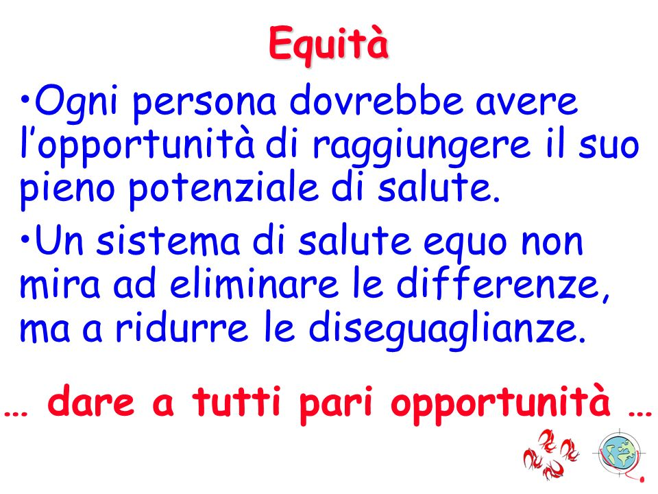 Equità Ogni persona dovrebbe avere l'opportunità di raggiungere il suo pieno potenziale di salute.