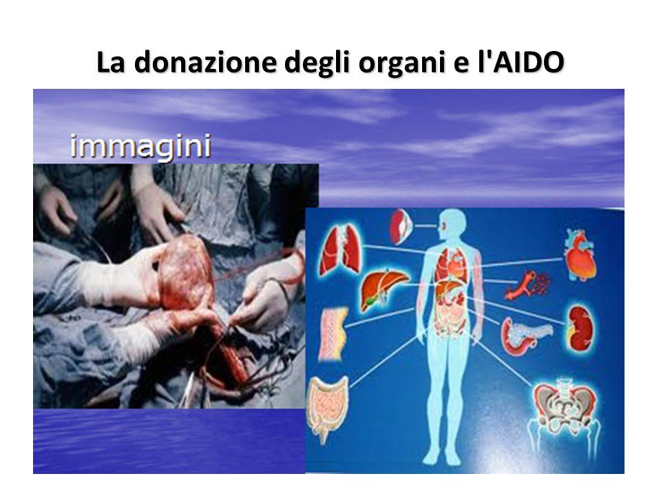 La donazione degli organi e l AIDO