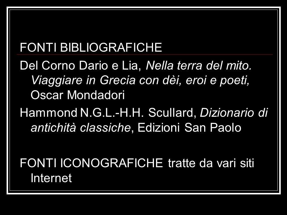FONTI BIBLIOGRAFICHE Del Corno Dario e Lia, Nella terra del mito. Viaggiare in Grecia con dèi, eroi e poeti, Oscar Mondadori.