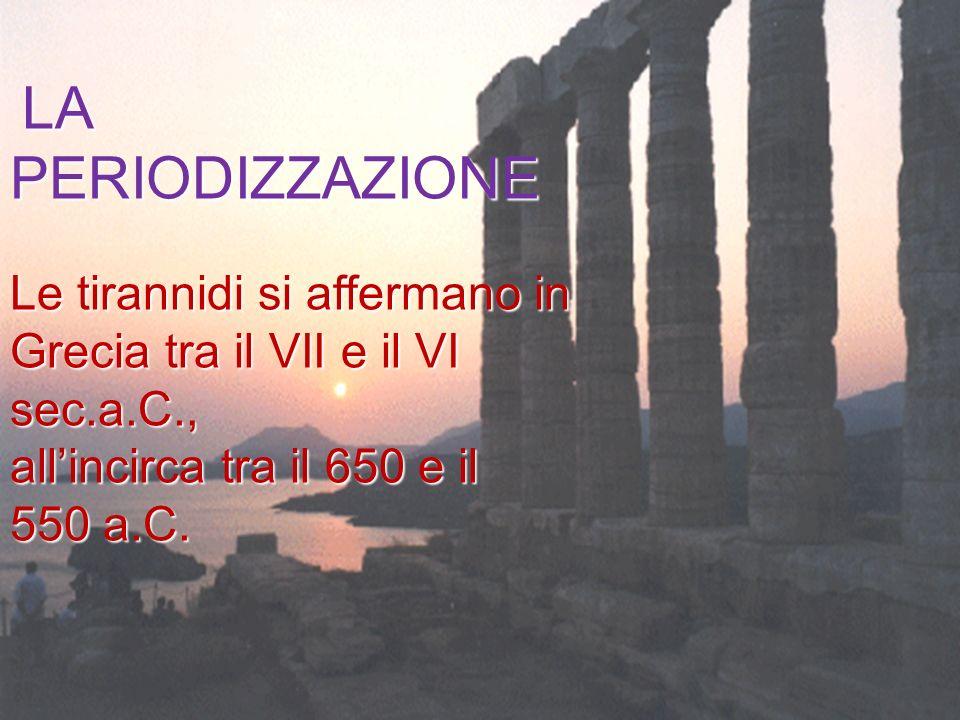 Le tirannidi si affermano in Grecia tra il VII e il VI sec.a.C.,
