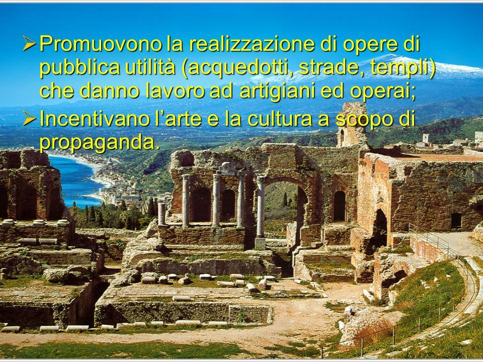 Promuovono la realizzazione di opere di pubblica utilità (acquedotti, strade, templi) che danno lavoro ad artigiani ed operai;