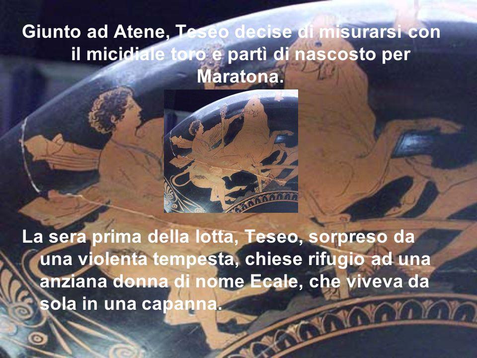 Giunto ad Atene, Teseo decise di misurarsi con il micidiale toro e partì di nascosto per Maratona.