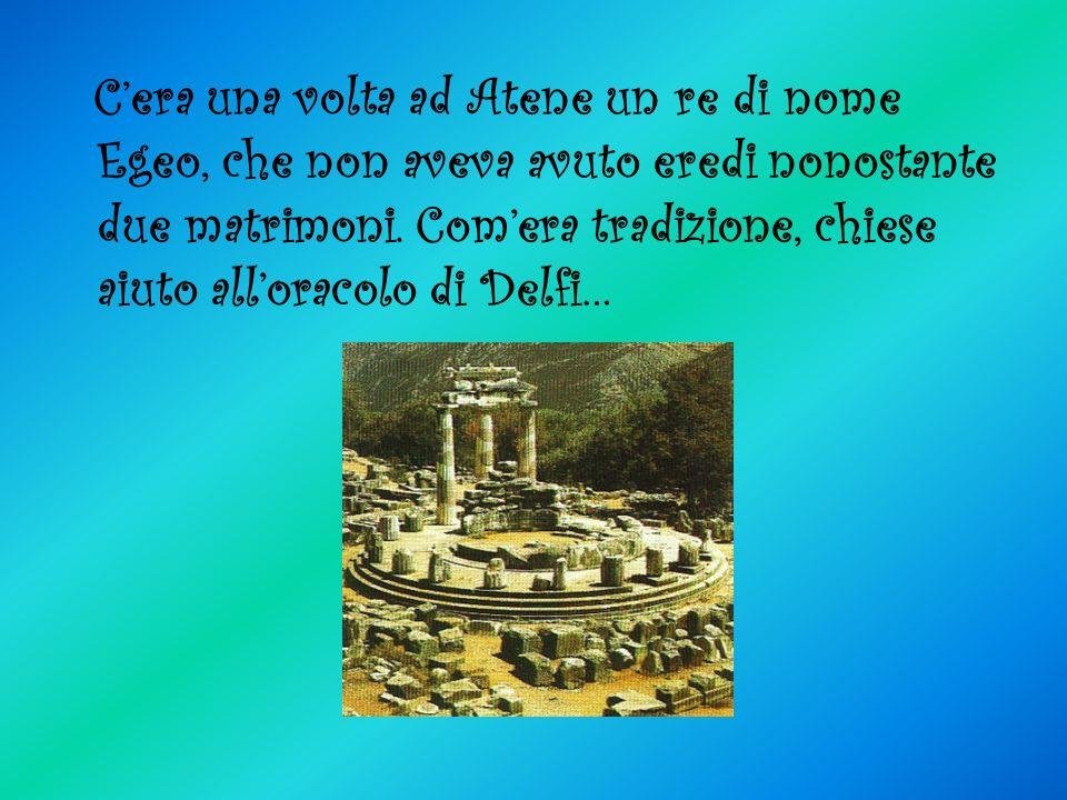 C'era una volta ad Atene un re di nome Egeo, che non aveva avuto eredi nonostante due matrimoni.