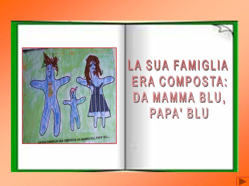 LA SUA FAMIGLIA ERA COMPOSTA: DA MAMMA BLU, PAPA BLU