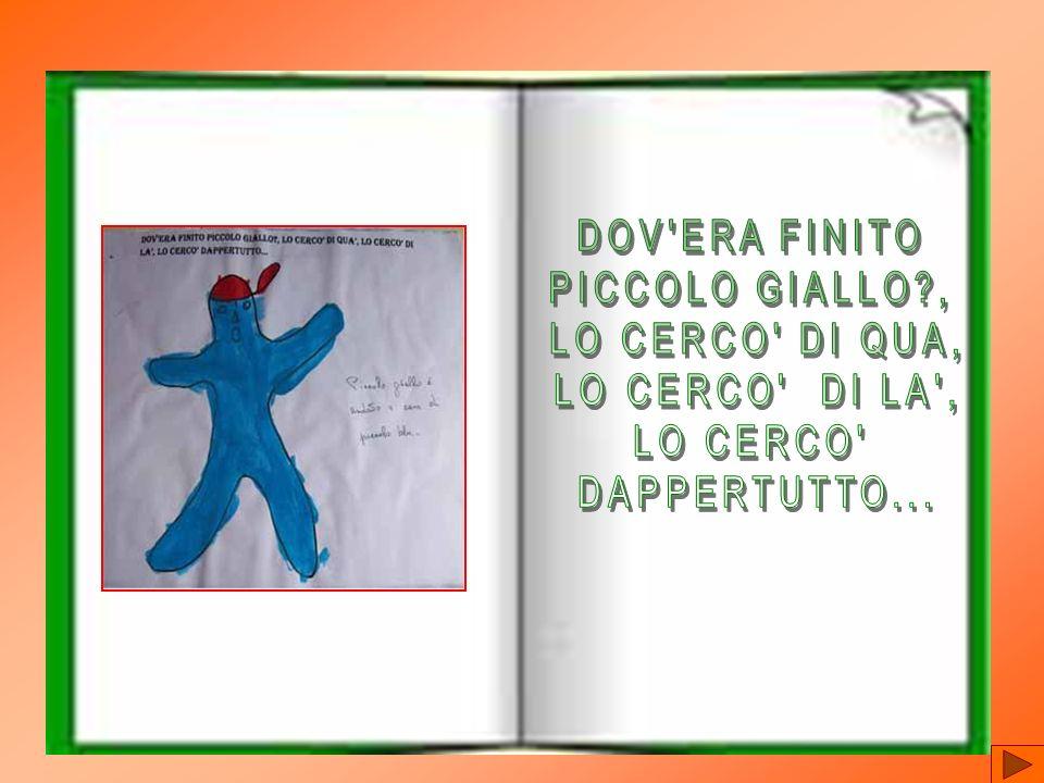 DOV ERA FINITO PICCOLO GIALLO , LO CERCO DI QUA, LO CERCO DI LA , LO CERCO DAPPERTUTTO...