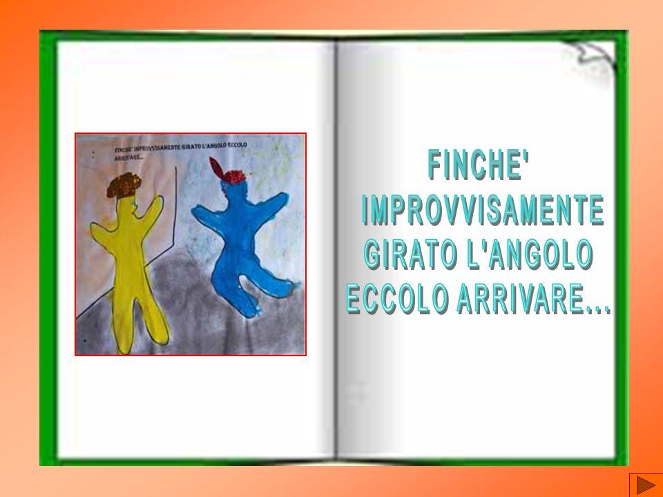 FINCHE IMPROVVISAMENTE GIRATO L ANGOLO ECCOLO ARRIVARE...