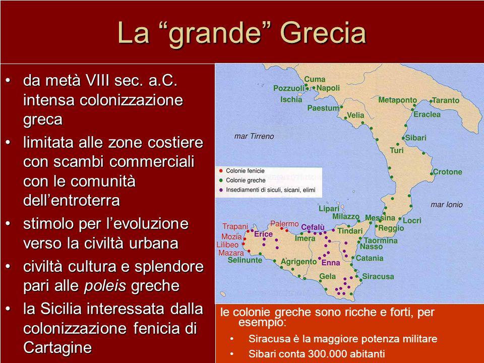 La grande Grecia da metà VIII sec. a.C. intensa colonizzazione greca