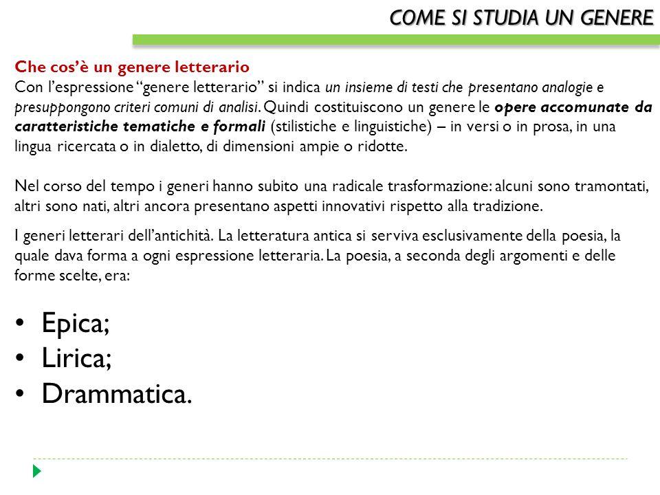 • Epica; • Lirica; • Drammatica. COME SI STUDIA UN GENERE