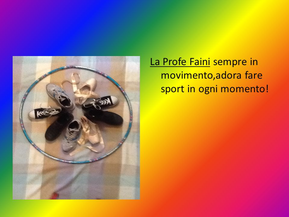 La Profe Faini sempre in movimento,adora fare sport in ogni momento!