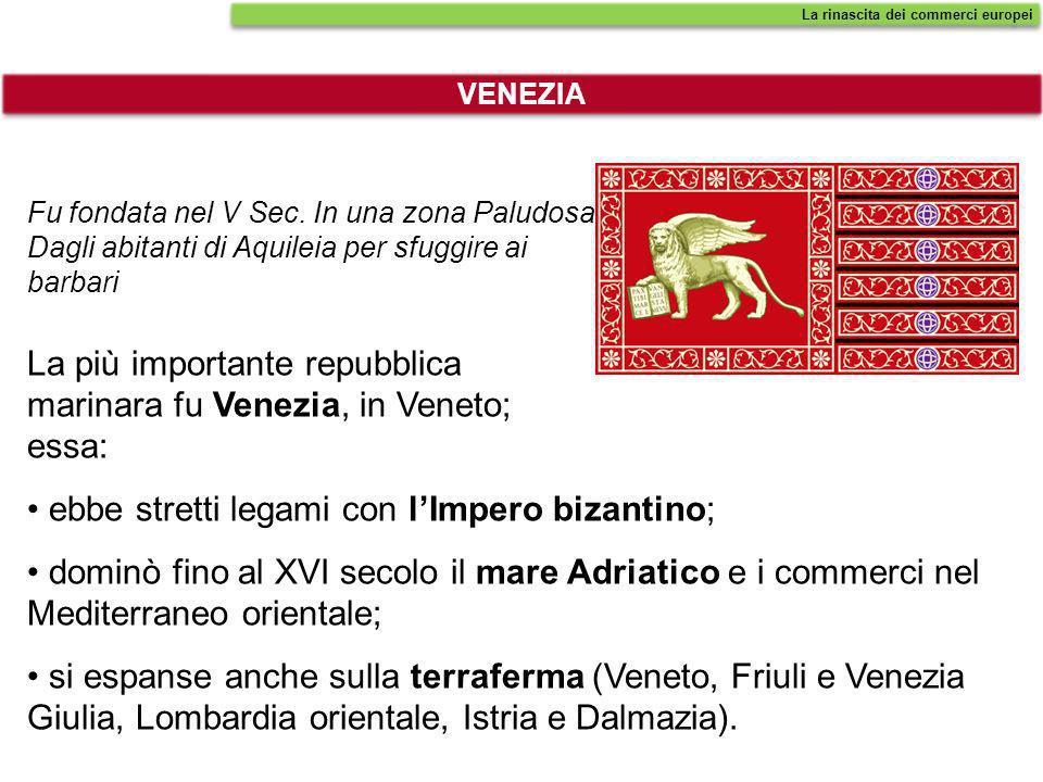 La più importante repubblica marinara fu Venezia, in Veneto; essa: