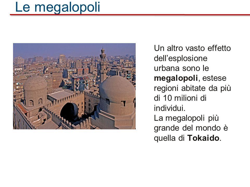 Le megalopoli Un altro vasto effetto dell'esplosione urbana sono le megalopoli, estese regioni abitate da più di 10 milioni di individui.