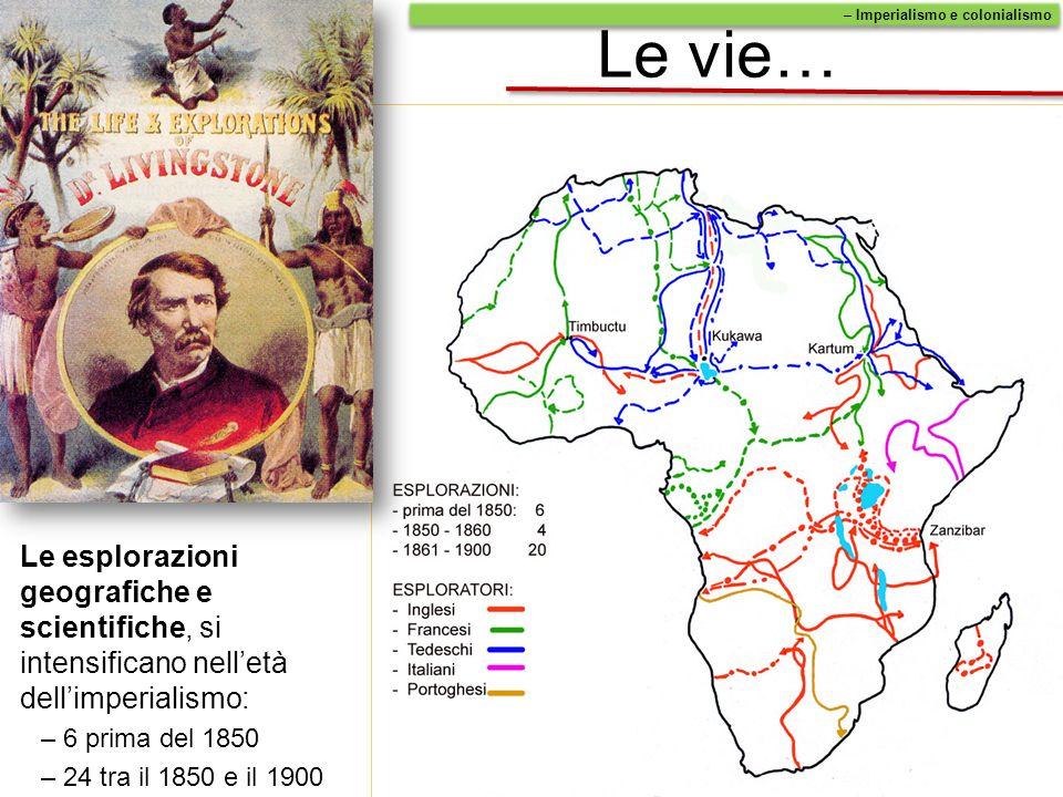 Le vie… – Imperialismo e colonialismo. Le esplorazioni geografiche e scientifiche, si intensificano nell'età dell'imperialismo:
