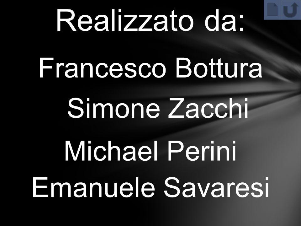 Realizzato da: Francesco Bottura Simone Zacchi Michael Perini