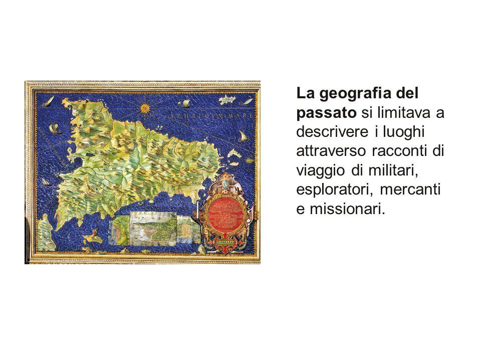 La geografia del passato si limitava a descrivere i luoghi attraverso racconti di viaggio di militari, esploratori, mercanti e missionari.