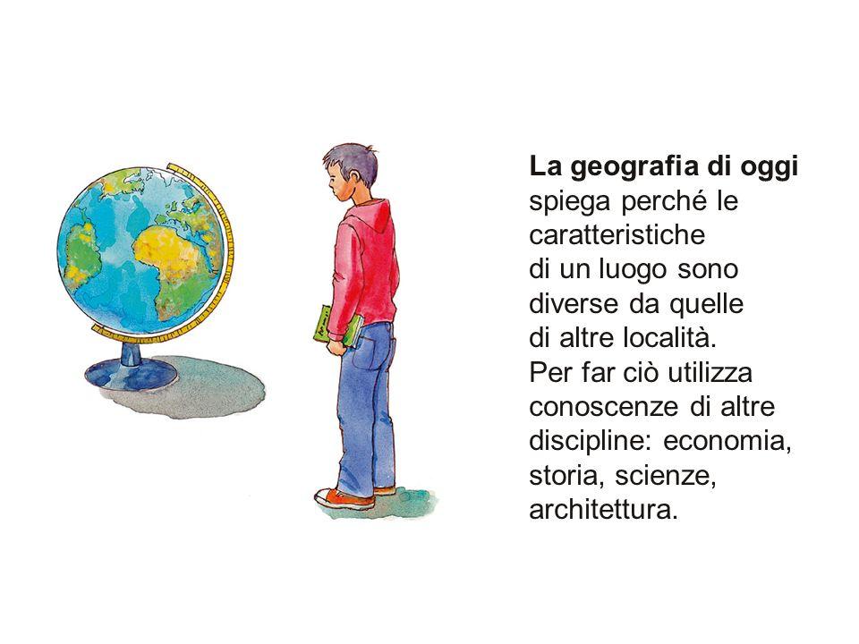 La geografia di oggi spiega perché le caratteristiche di un luogo sono diverse da quelle di altre località.
