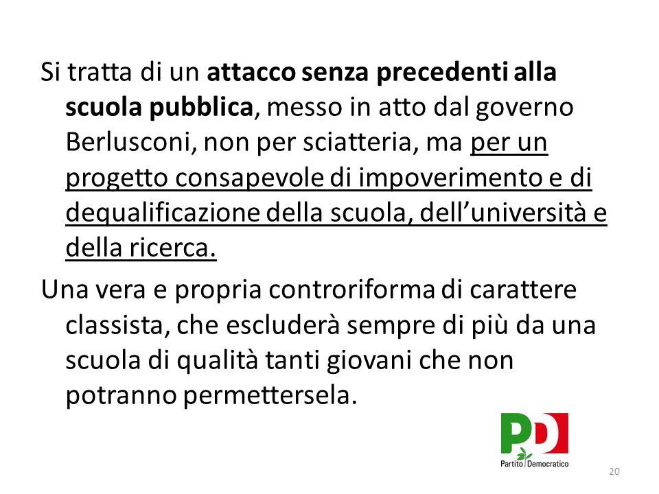 Si tratta di un attacco senza precedenti alla scuola pubblica, messo in atto dal governo Berlusconi, non per sciatteria, ma per un progetto consapevole di impoverimento e di dequalificazione della scuola, dell'università e della ricerca.