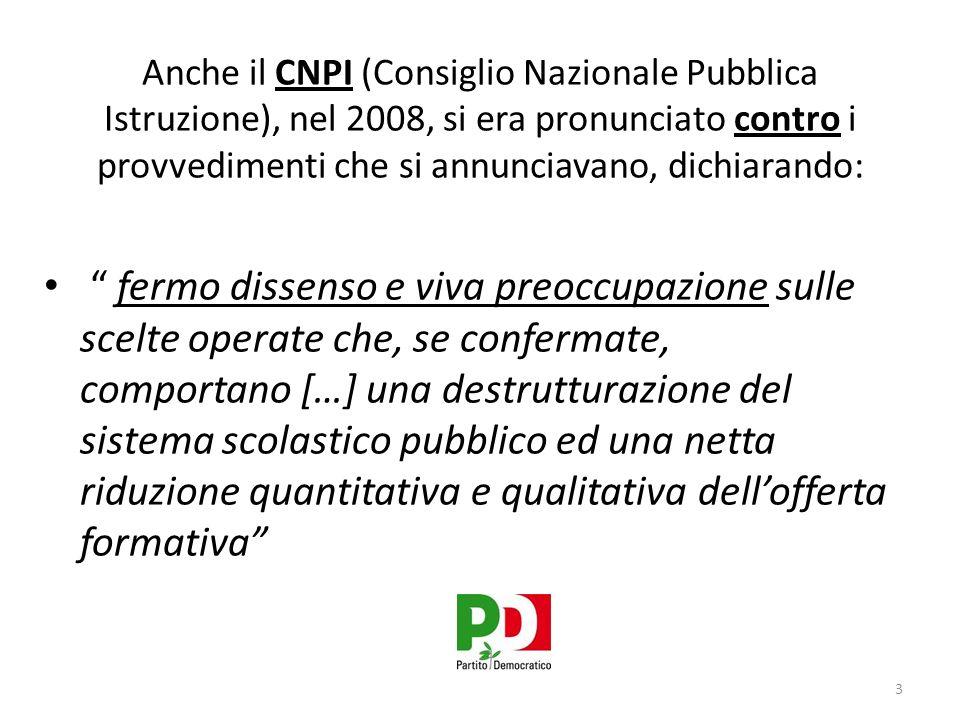 Anche il CNPI (Consiglio Nazionale Pubblica Istruzione), nel 2008, si era pronunciato contro i provvedimenti che si annunciavano, dichiarando: