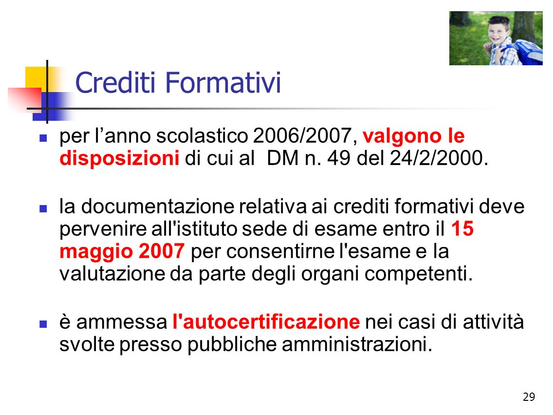 Crediti Formativiper l'anno scolastico 2006/2007, valgono le disposizioni di cui al DM n. 49 del 24/2/2000.