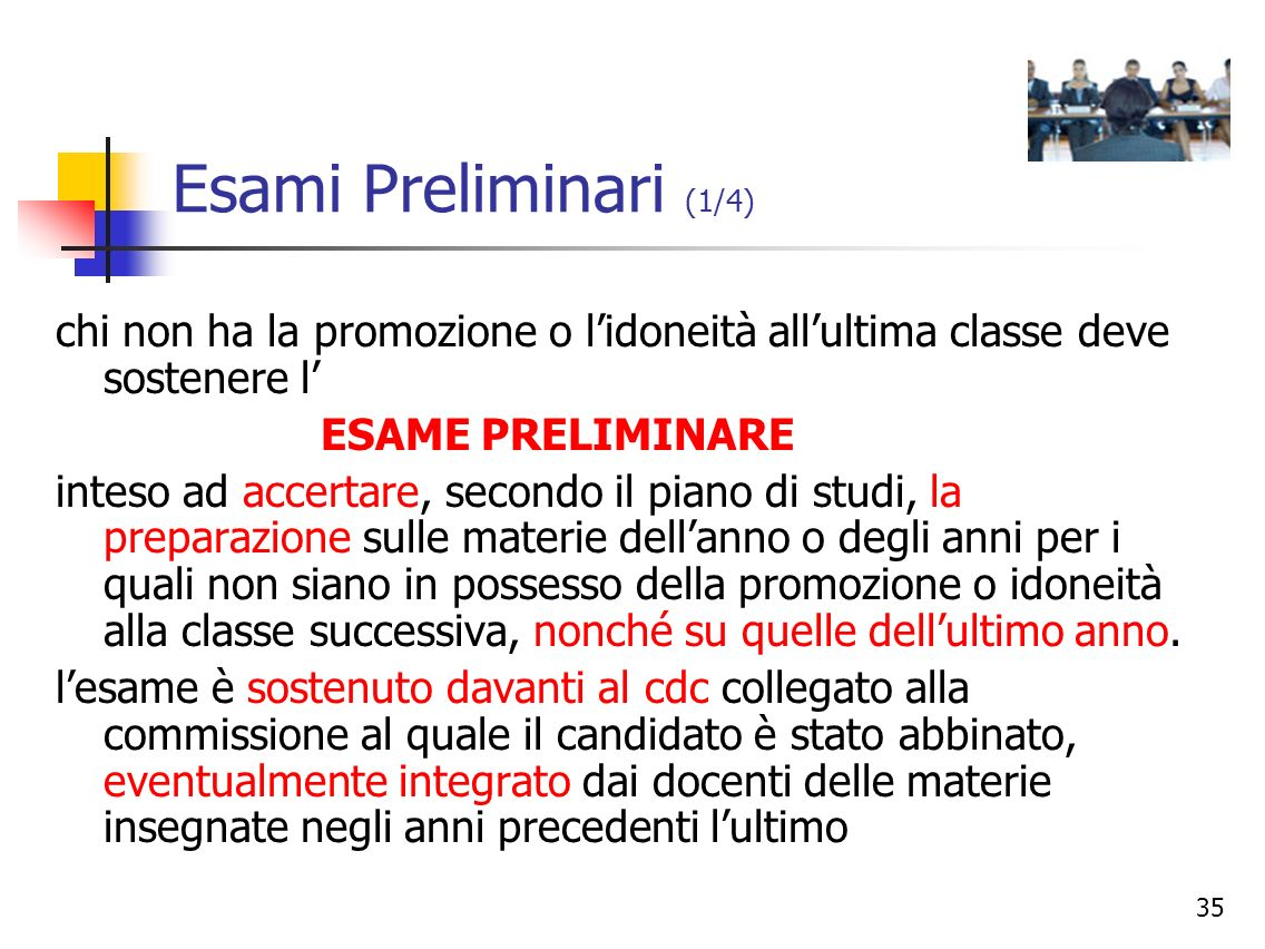 Esami Preliminari (1/4)chi non ha la promozione o l'idoneità all'ultima classe deve sostenere l' ESAME PRELIMINARE.