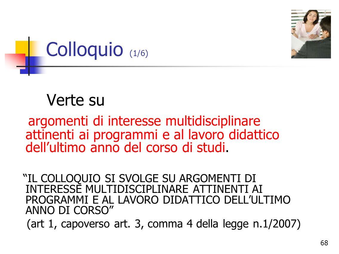Colloquio (1/6)Verte su. argomenti di interesse multidisciplinare attinenti ai programmi e al lavoro didattico dell'ultimo anno del corso di studi.