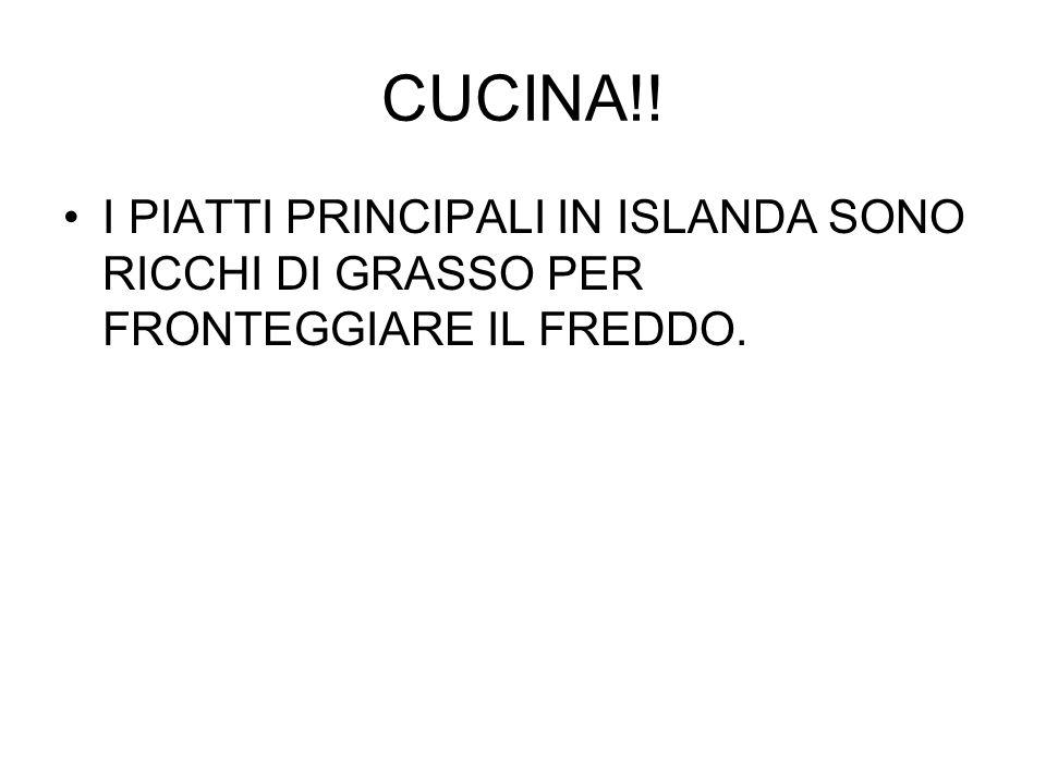CUCINA!! I PIATTI PRINCIPALI IN ISLANDA SONO RICCHI DI GRASSO PER FRONTEGGIARE IL FREDDO.