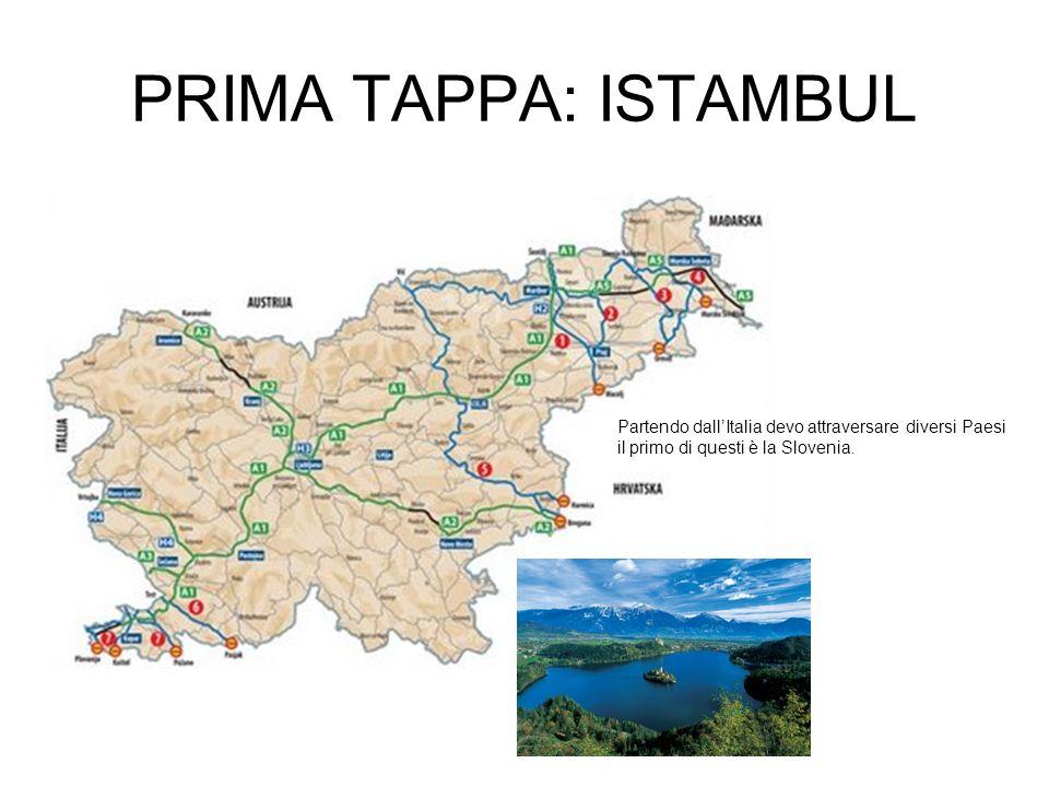 PRIMA TAPPA: ISTAMBUL Partendo dall'Italia devo attraversare diversi Paesi il primo di questi è la Slovenia.