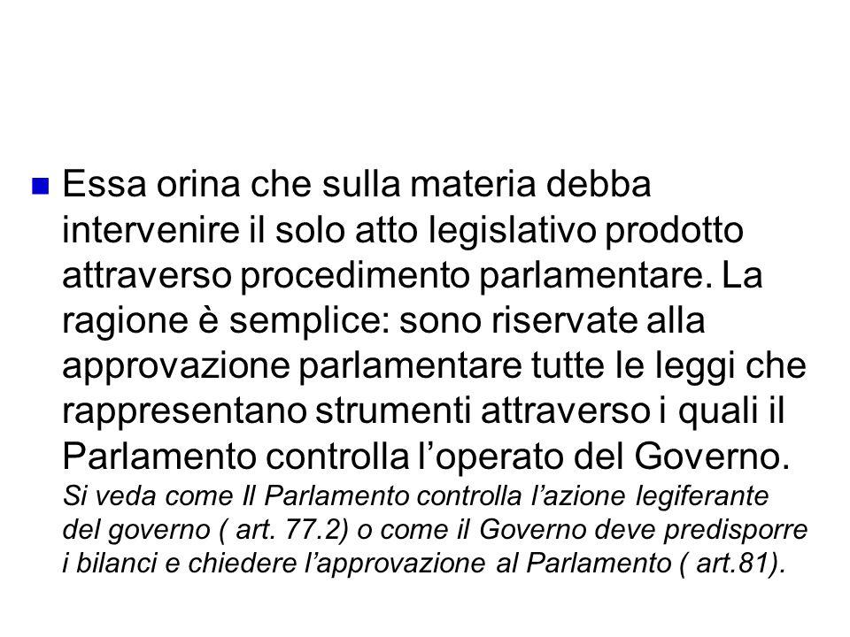 Riserva di legge formale: assicurare che la discipina in materia venga sottoposta al procediemnto parlamentare.