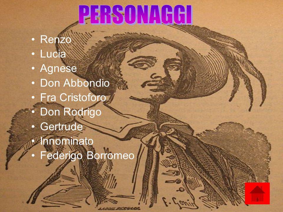 PERSONAGGI Renzo Lucia Agnese Don Abbondio Fra Cristoforo Don Rodrigo