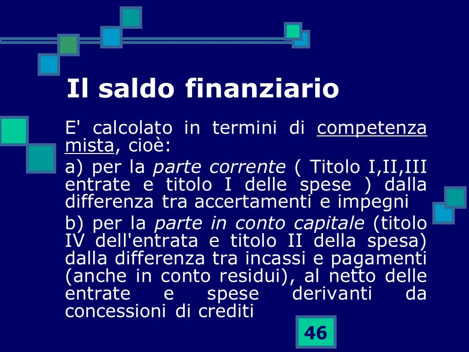 Il saldo finanziario E calcolato in termini di competenza mista, cioè: