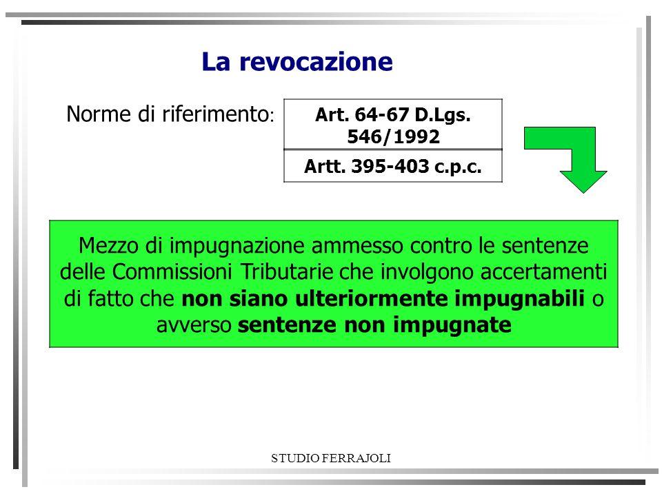 La revocazione Norme di riferimento: Art. 64-67 D.Lgs. 546/1992. Artt. 395-403 c.p.c.
